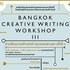 Bangkok Creative Writing Workshop III